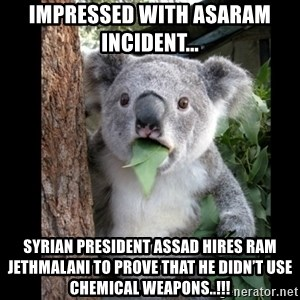 Koala can't believe it - Impressed with Asaram incident...  Syrian President Assad hires Ram Jethmalani to prove that he didn't use Chemical weapons..!!!