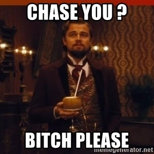you had my curiosity dicaprio - Chase you ?  Bitch please