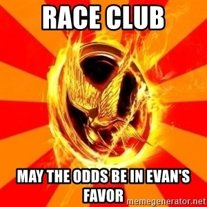 Typical fan of the hunger games - Race Club May the odds be in Evan's favor