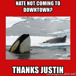 Thanks Obama! - Nate not coming to downtown? Thanks Justin