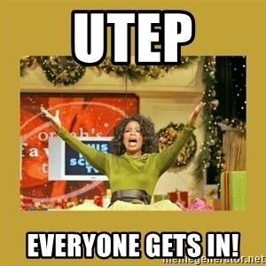 Oprah You get a - UTEP EVERYONE GETS IN!