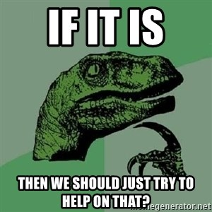 Philosoraptor - if it is then we should just try to help on that?