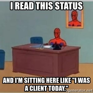 "Spiderman Desk - I read this status and I'm sitting here like ""I was a client today."""