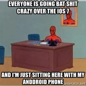 Spiderman Desk - Everyone is going bat shit crazy over the iOS 7 And I'm just sitting here with my Anddroid phone