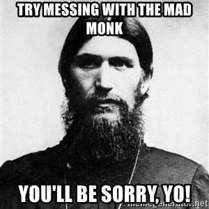 Rasputin is a Badass - Try messing with the Mad Monk you'll be sorry, yo!