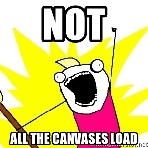 X ALL THE THINGS - not all the canvases load