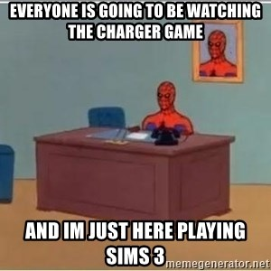 Spiderman Desk - Everyone is going to be watching the Charger game And im just here playing sims 3