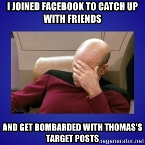 Picard facepalm  - I joined Facebook to catch up with friends And get bombarded with Thomas's Target posts