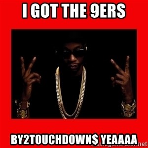 2 chainz valentine - I got the 9ers by2touchdown$ yeaaaa