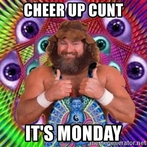 PSYLOL - Cheer up cunt It's Monday