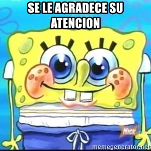 Epic Spongebob Face - Se Le Agradece Su Atencion