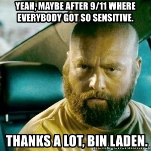 alan hangover 2 - Yeah, maybe after 9/11 where everybody got so sensitive.  Thanks a lot, bin Laden.