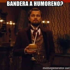 you had my curiosity dicaprio - Bandera a Humoreno?