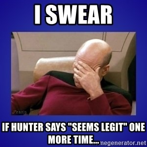"""Picard facepalm  - I swear If Hunter says """"seems legit"""" one more time..."""