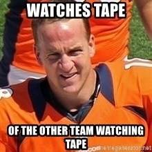 Peyton Manning 2 - WATCHES TAPE OF THE OTHER TEAM WATCHING TAPE