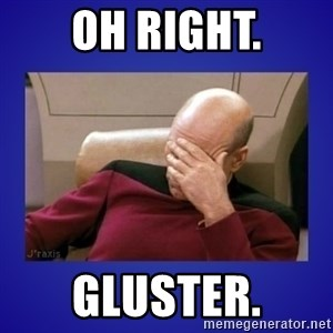 Picard facepalm  - OH RIGHT. GLUSTER.