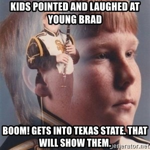 PTSD Clarinet Boy - Kids pointed and laughed at young brad Boom! Gets into Texas state. That will show them.