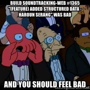 "Zoidberg - BUILD soundtracking-web #1365 ""[FEATURE] Added Structured Data - Haroun Serang"" WAS BAD AND YOU SHOULD FEEL BAD"