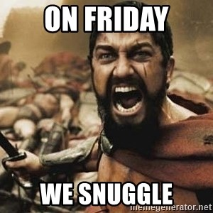 300 - ON FRIDAY WE SNUGGLE