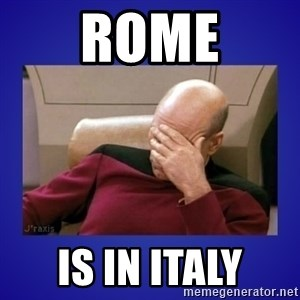 Picard facepalm  - Rome is in Italy