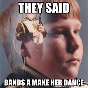 PTSD Clarinet Boy - THEY SAID BANDS A MAKE HER DANCE