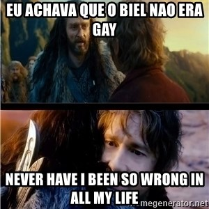 Bilbo and Thorin - Eu achava que o biel nao era gay Never have i been so wrong in all my life