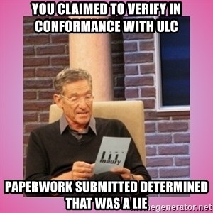 MAURY PV - You claimed to verify in conformance with ULC Paperwork submitted determined that was a lie