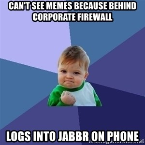 Success Kid - can't see memes because behind corporate firewall logs into jabbr on phone