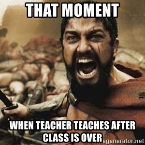 300 - that moment when teacher teaches after class is over