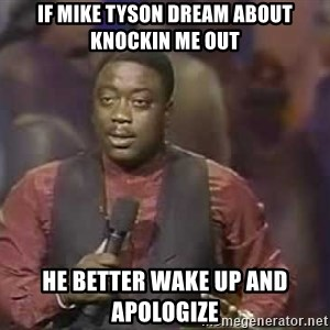 Robin Harris - if mike tyson dream about knockin me out he better wake up and apologize