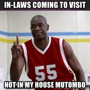 Not in my house Mutombo - in-laws coming to visit not in my house Mutombo