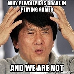 Jackie Chan - why pewdiepie is brave in playing games and we are not