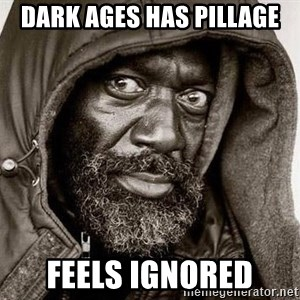 You Gonna Get Raped - Dark Ages Has Pillage Feels Ignored
