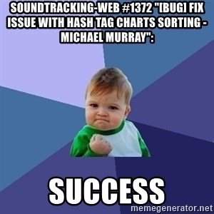 "Success Kid - soundtracking-web #1372 ""[BUG] Fix issue with hash tag charts sorting - Michael Murray"":  success"