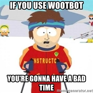 Bad time ski instructor 1 - if you use wootbot you're gonna have a bad time