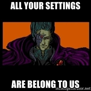 All your base are belong to us - all your settings are belong to us