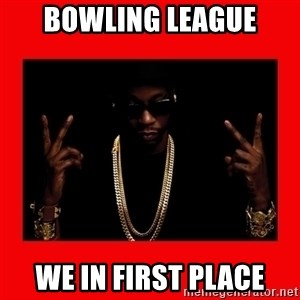 2 chainz valentine - Bowling league We in first place