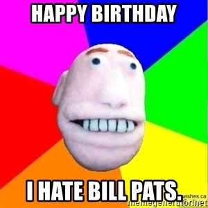 Earnestly Optimistic Advice Puppet - Happy Birthday I hate Bill Pats.