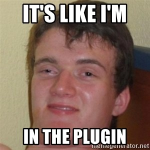 10guy - It's like I'm  IN the plugin
