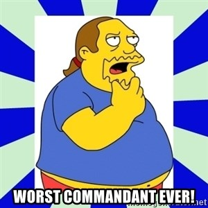 Comic book guy simpsons -  Worst commandant ever!