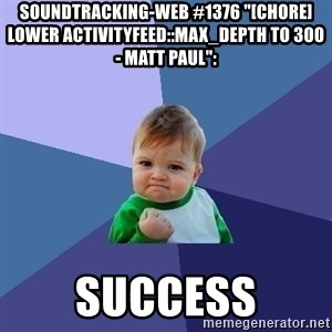 "Success Kid - soundtracking-web #1376 ""[CHORE] lower ActivityFeed::MAX_DEPTH to 300 - Matt Paul"":  success"