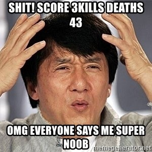 Jackie Chan - shit! score 3kills deaths 43 omg everyone says me super noob