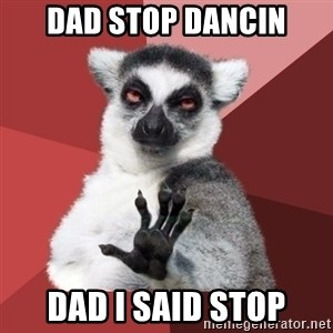 Chill Out Lemur - Dad stop dancin DAD I SAID STOP