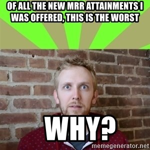 wikiryan - of all the new mrr attainments i was offered, this is the worst   why?