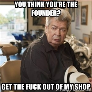 old man pawn stars - You think you're the founder? Get the fuck out of my shop