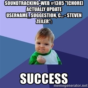 "Success Kid - soundtracking-web #1385 ""[CHORE] Actually update username_suggestion, c... - Steven Zeiler"":  success"