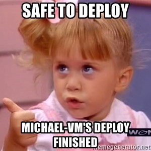 thumbs up - SAFE TO DEPLOY michael-vm'S DEPLOY FINISHED