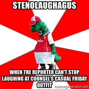 Arsenal Dinosaur - Stenolaughagus When the reporter can't stop laughing at counsel's casual Friday outfit