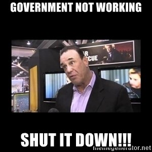 John Taffer - Government Not Working Shut it down!!!