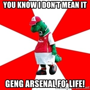 Arsenal Dinosaur - You know i don't mean it geng arsenal fo' life!